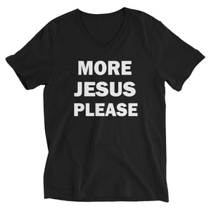 More Jesus Please, Unisex Short Sleeve V-Neck T-Shirt