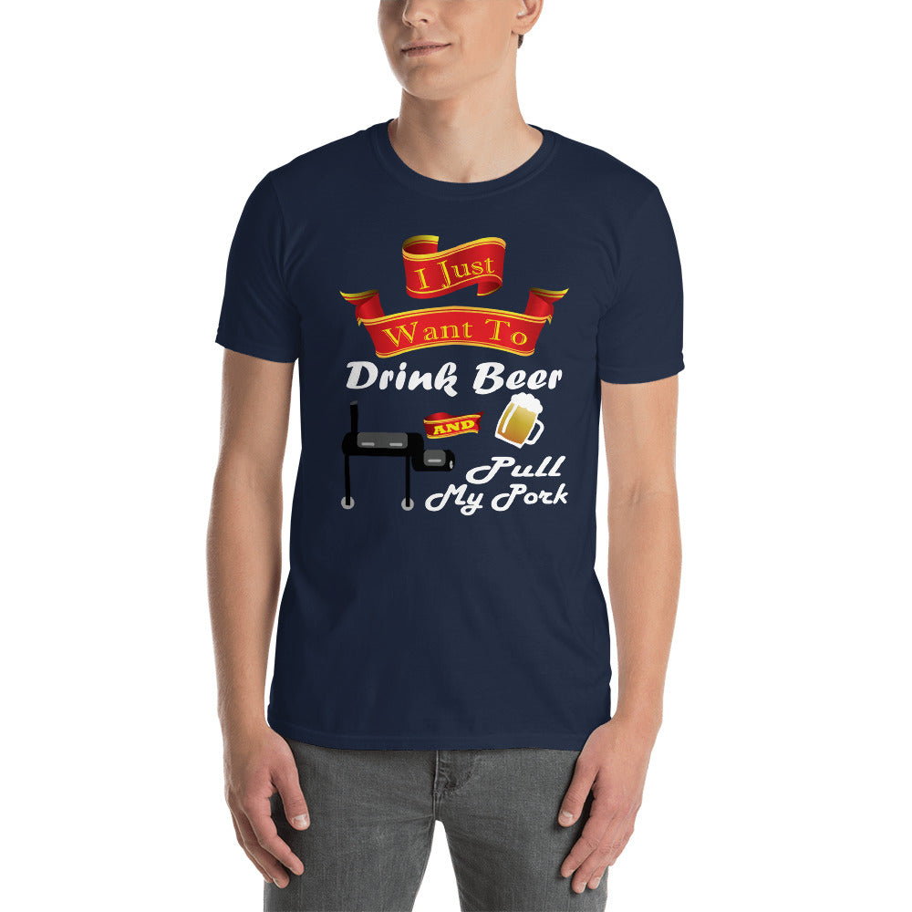 I Just Want to Drink Beer and Pull My Pork Short-Sleeve Unisex T-Shirt