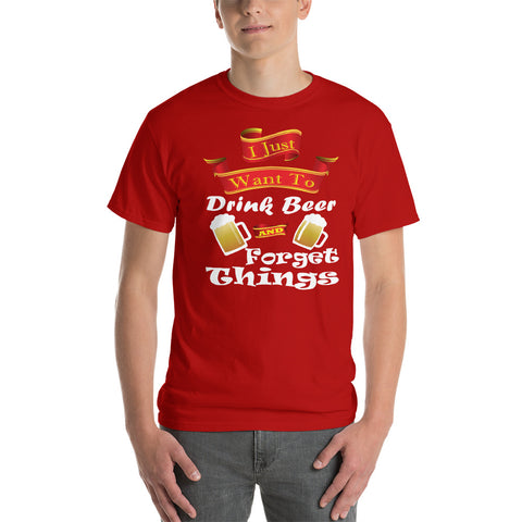 I Just Want to Drink Beer and Forget Things Funny,   Drinking Short-Sleeve T-Shirt