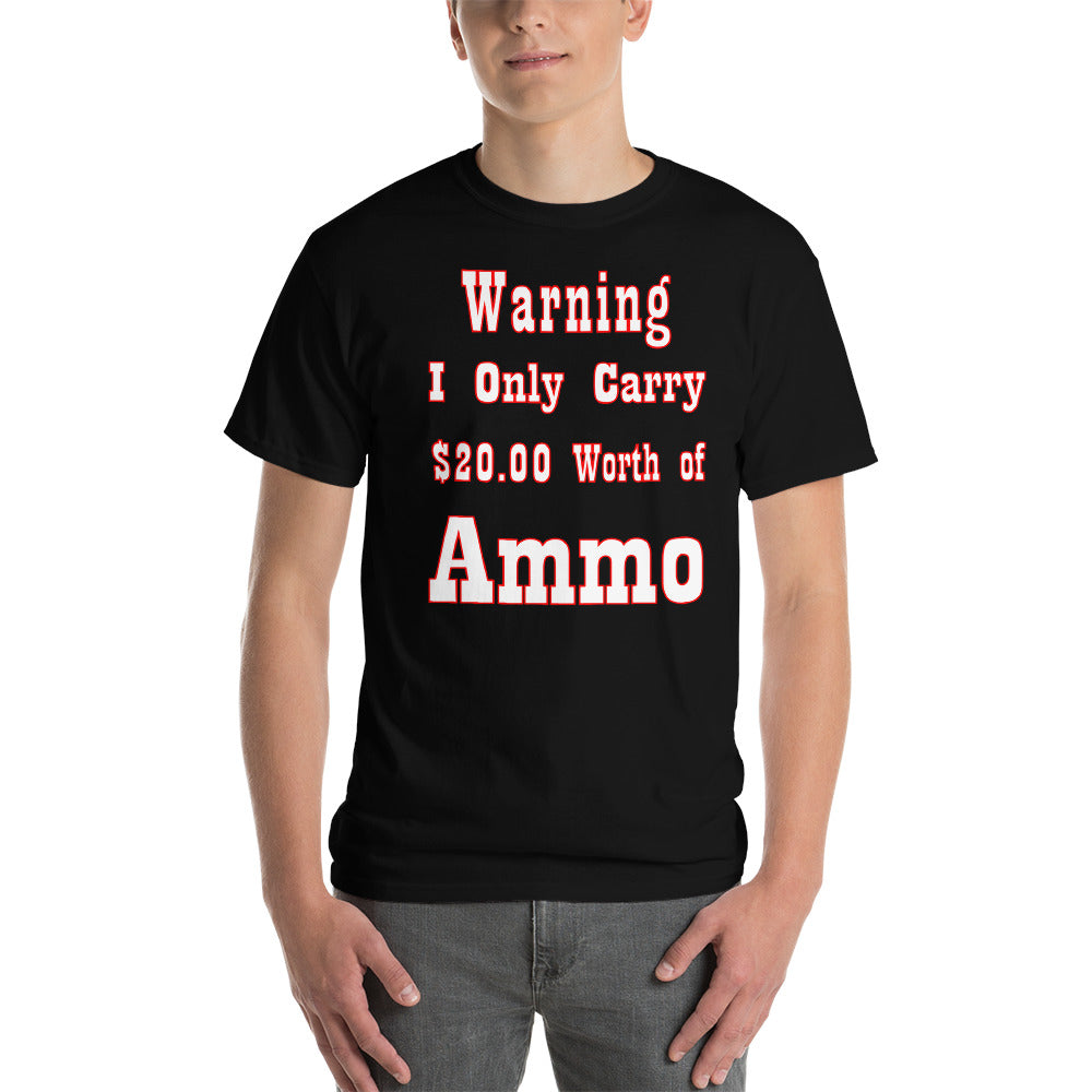 Warning I Only Carry $20 Worth of Ammo Short-Sleeve T-Shirt