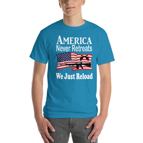 America Never Retreats  We Just Reload  Short-Sleeve T-Shirt