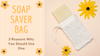 Soap Saver Bag: 3 Reasons Why You Should Use One