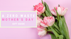 A Zero Waste Mother`s Day