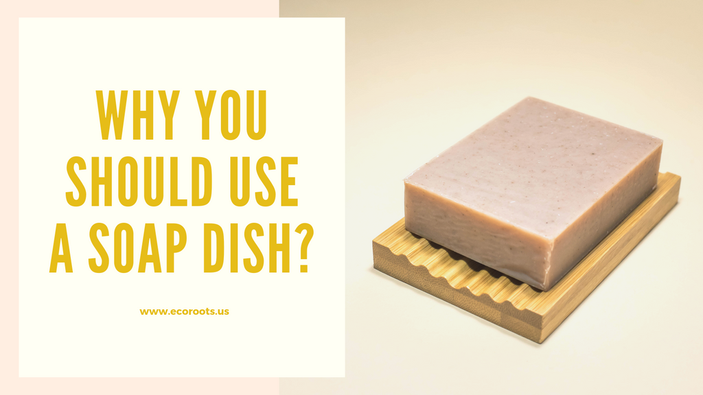 Why should you use a Soap Dish?