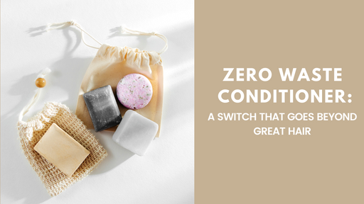 Zero Waste Conditioner & Shampoo: A Switch That Goes Beyond Great Hair