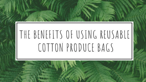 Benefits of using reusable cotton produce bags