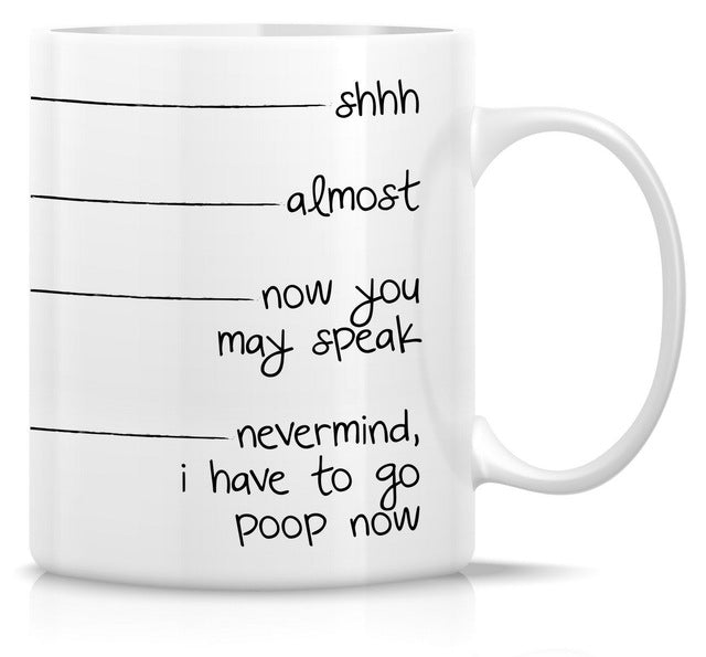 Funny Mug Shhh Almost Now You May Speak I Have To Go Poop 11 Oz Ceramic Coffee Mug