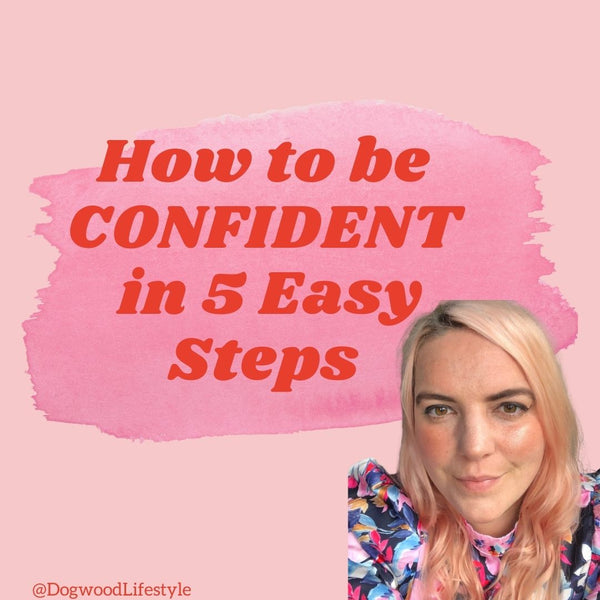 How to be Confident in 5 Easy Steps