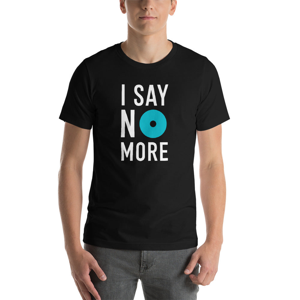 I Say No More Unisex Tee
