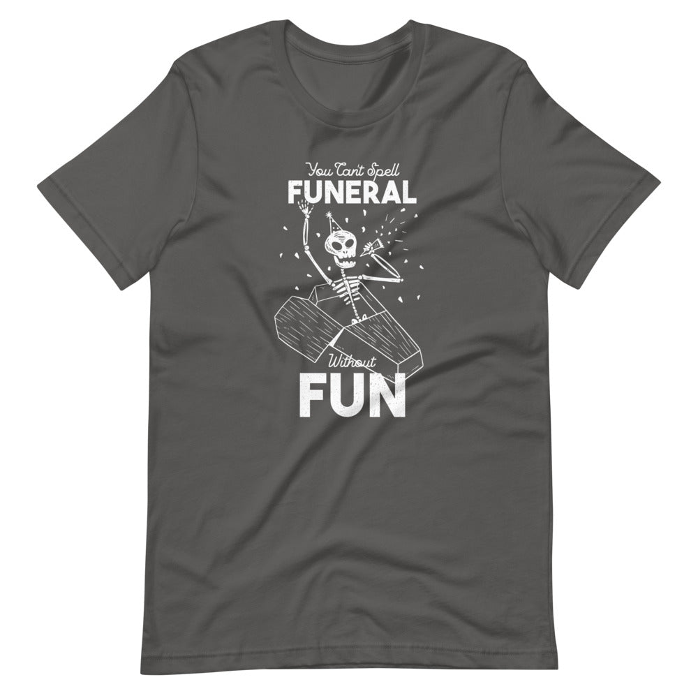 You Can't Spell Funeral without Fun Short-Sleeve Unisex T-Shirt
