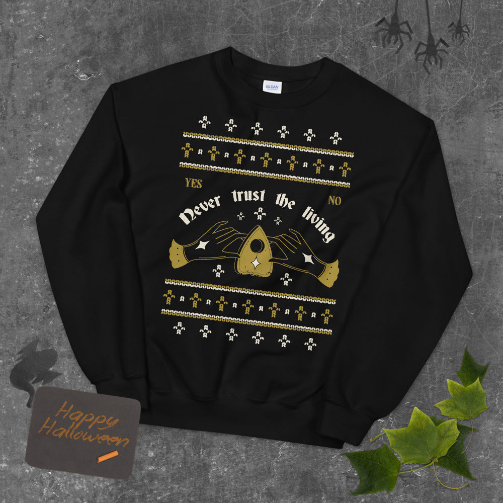 Never Trust the Living Ouiji Ugly Halloween Sweater Unisex Sweatshirt