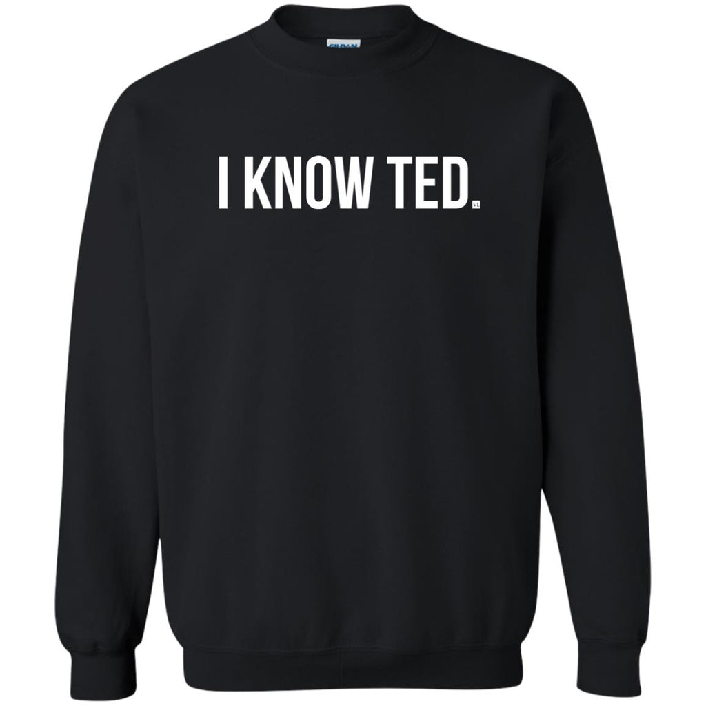 I Know Ted. Crewneck