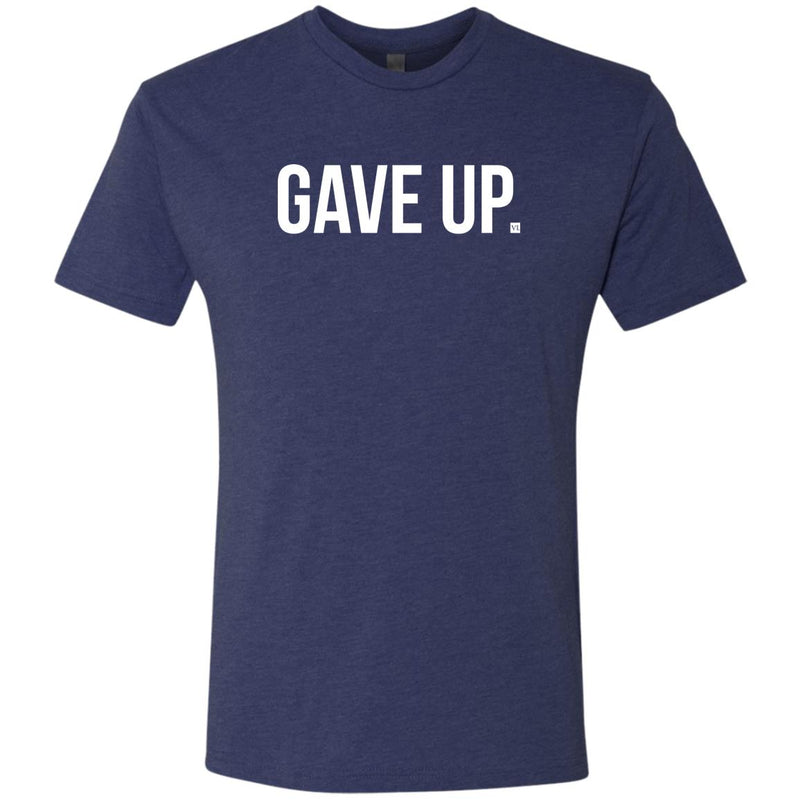 Gave Up. Men's Triblend T-Shirt