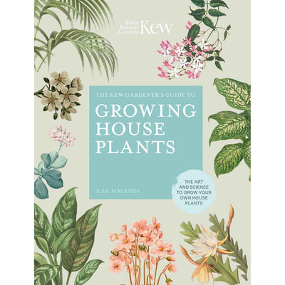 The Kew Gardener's Guide to Growing House Plants: The Art and Science to Grow - Eden Gardens
