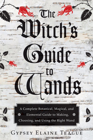The Witch's Guide to Wands (Gypsey Elaine Teague)