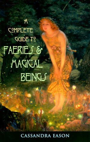 A Complete guide to Faeries and Magical Beings (Cassandra Eason)