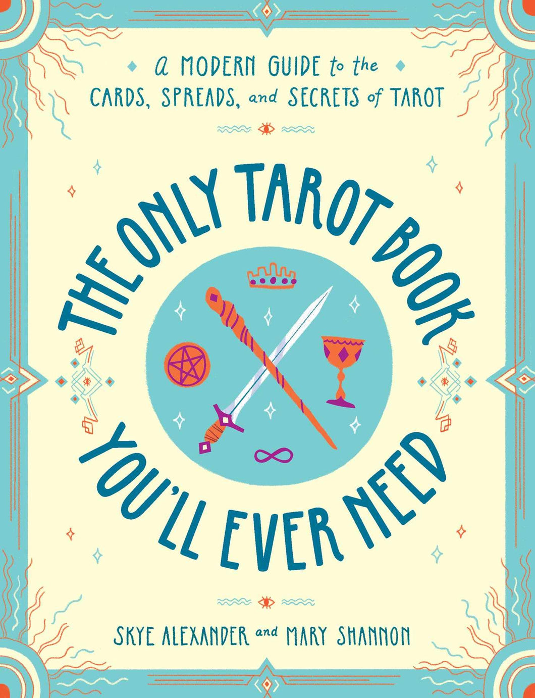 The Only Tarot Book You'll Ever Need (Skye Alexander & Mary Shannon)