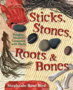 Sticks, Stones, Roots & Bones (Stephanie Rose Bird)