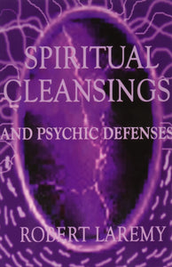 Spiritual Cleansings and Psychic Defenses (Robert Laremy)