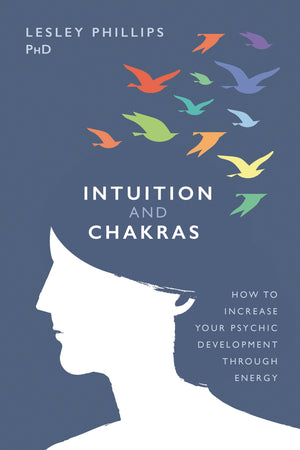 Intuition And Chakras (Lesley Phillips Phd.)