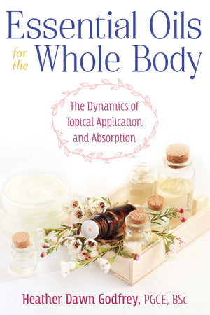 Essential Oils for the Whole Body (Heather Dawn Godfrey)