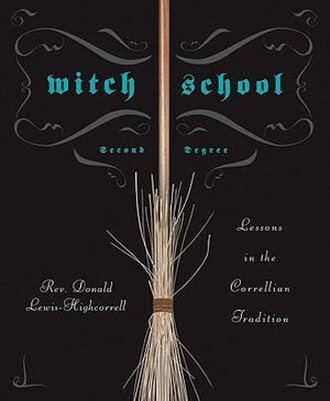 Witch School: Second Degree (Rev. Donald Lewis-Highcorell)