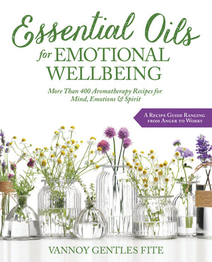 Essential Oils for Emotional Wellbeing (Vannoy Gentles Fite)
