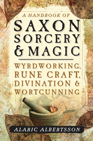 A Handbook of Saxon Sorcery & Magic (Alaric Albertsson)