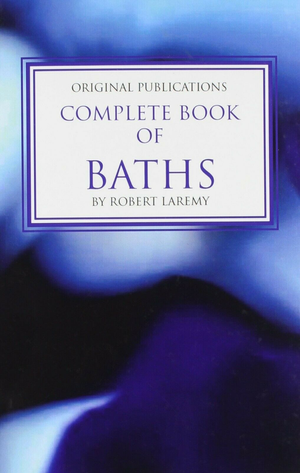 Complete Book of Baths (Robert Laremy)