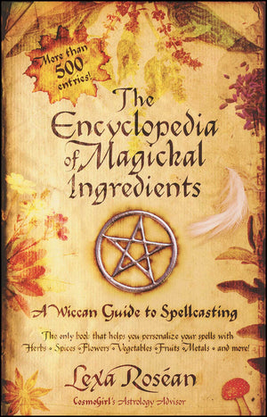 The Encyclopedia Magickal Ingredients (Lexa Rosean)