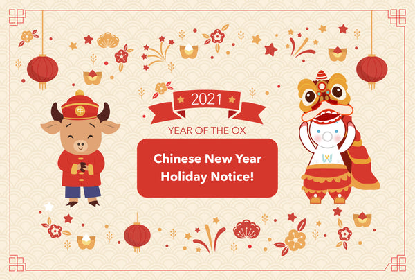HAPPY CHINESE NEW YEAR 2021 HOLIDAY NOTICE!