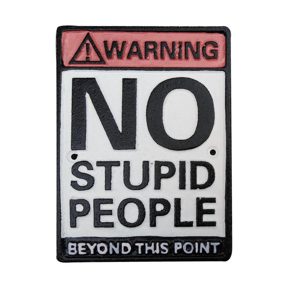 """Warning No Stupid People..."" Sign"
