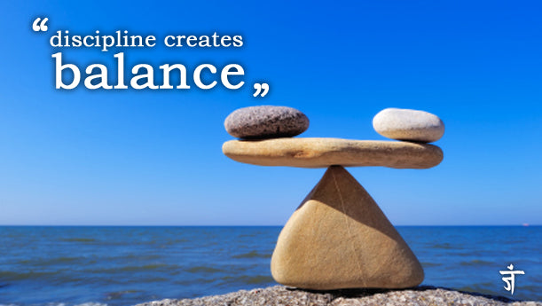 Use discipline to create balance