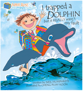 Abbie Rose and the Magic Suitcase: I trapped a DOLPHIN but it REALLY wasn't my fault, by Neil Humphreys