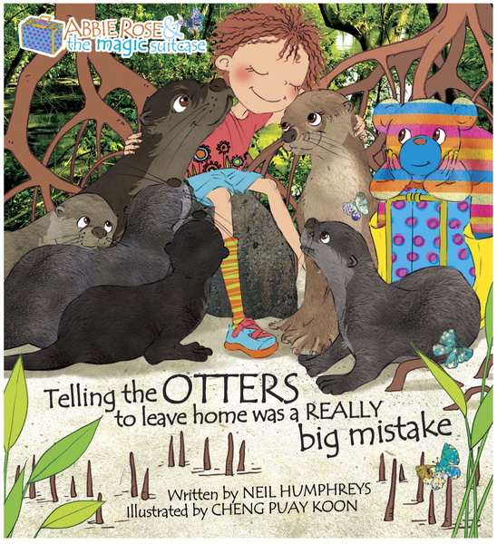 Abbie Rose and the Magic Suitcase: Telling the OTTERS to leave home was a REALLY big mistake, by Neil Humphreys