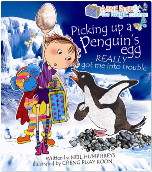Abbie Rose and the Magic Suitcase: Picking Up a Penguin's Egg REALLY Got Me Into Trouble, by Neil Humphreys