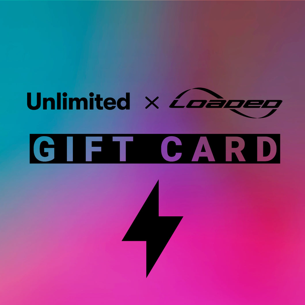Unlimited x Loaded Gift Card