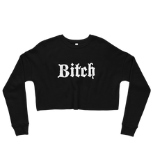 Load image into Gallery viewer, BITCH Crop Sweatshirt - Cemetery Swag