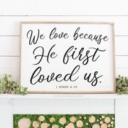 We Love Because He First Loved Us | 18x24 Print