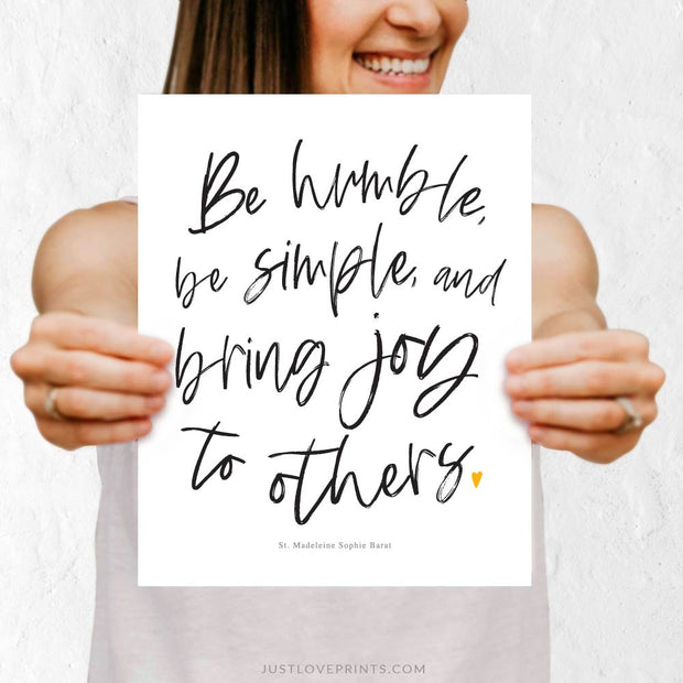 Be Humble, Be Simple, & Bring Joy to Others Print