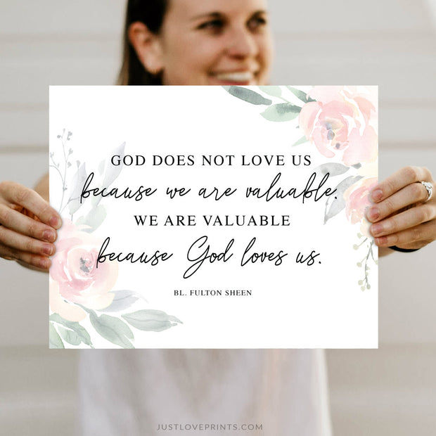 """We are valuable because God loves us."" 