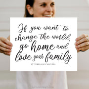 Go home and love your family. | St. Teresa of Calcutta