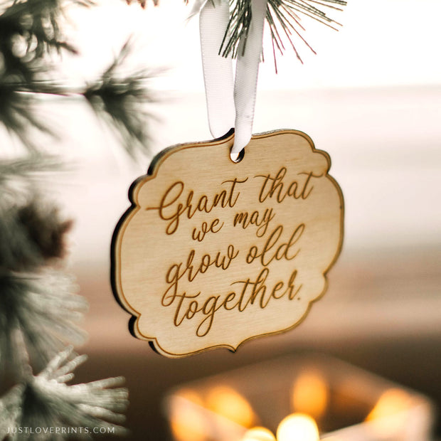 """Grant That We May Grow Old Together"" Ornament"