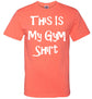 This Is My Gym Shirt - Fruit Of The Loom Unisex T-Shirt L-6XL