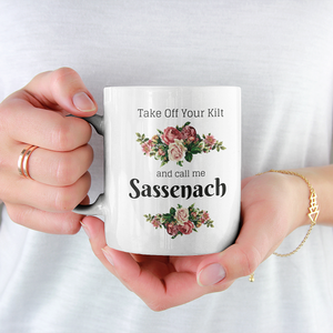 Take Off Your Kilt And Call Me Sassenach - Outlander Coffee Mug