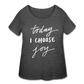 Today I Choose Joy - Plus Size Ladies' Curvy T-Shirt Dark - LAT - Sizes 1X - 4X - deep heather