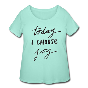 Today I Choose Joy - Plus Size Ladies' Curvy T-Shirt - LAT - Sizes 1X - 4X - mint