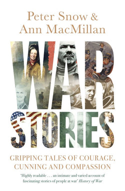 War Stories: Gripping Tales of Courage, Cunning and Compassion