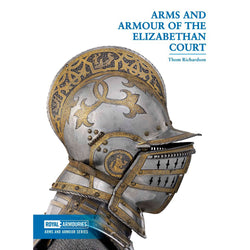 Arms and Armour of the Elizabethan Court by Thom Richardson