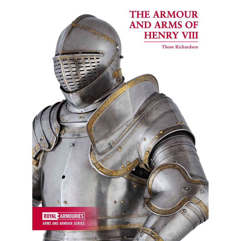 The Armour and Arms of Henry VIII by Thom Richardson
